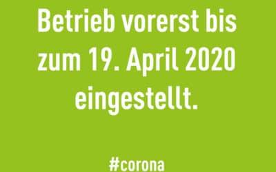 Wichtige Information: Betrieb aufgrund der Eindämmung des Corona-Virus vorerst eingestellt